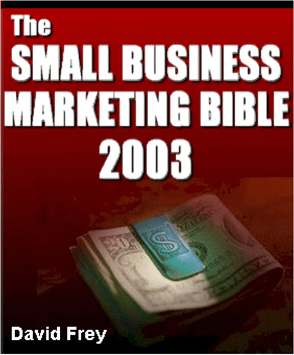 David Frey - The Small Business Marketing Bible 2003 (312 Pages)